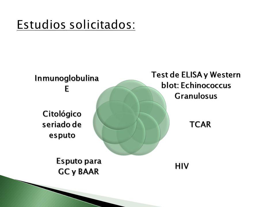 Test de ELISA y Western blot: Echinococcus Granulosus TCAR HIV Esputo para GC y BAAR Citológico seriado de esputo Inmunoglobulina E