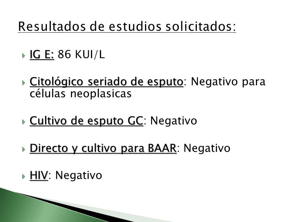 IG E: IG E: 86 KUI/L Citológico seriado de esputo Citológico seriado de esputo: Negativo para células neoplasicas Cultivo de esputo GC Cultivo de espu
