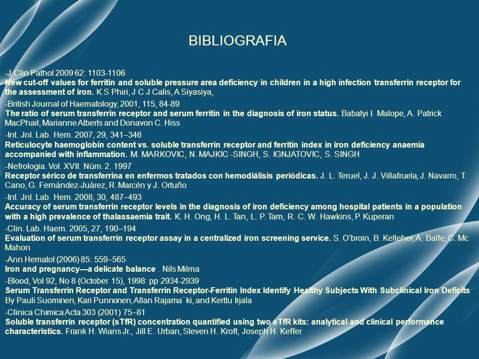 BIBLIOGRAFIA -J Clin Pathol 2009 62: 1103-1106 New cut-off values for ferritin and soluble pressure area deficiency in children in a high infection tr