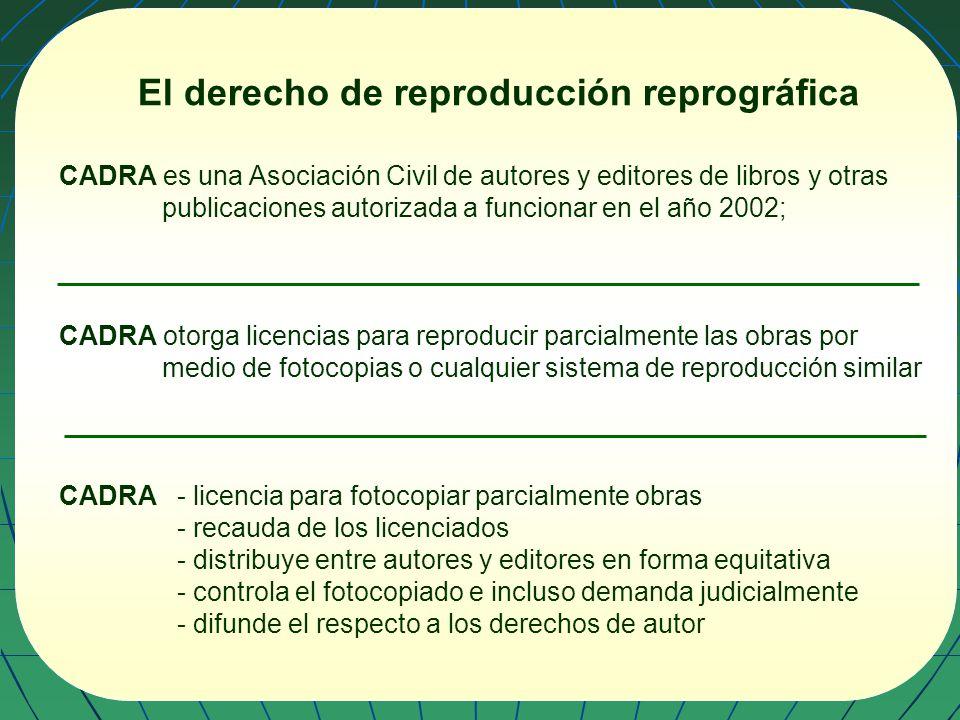 El derecho de reproducción reprográfica CADRA es una Asociación Civil de autores y editores de libros y otras publicaciones autorizada a funcionar en