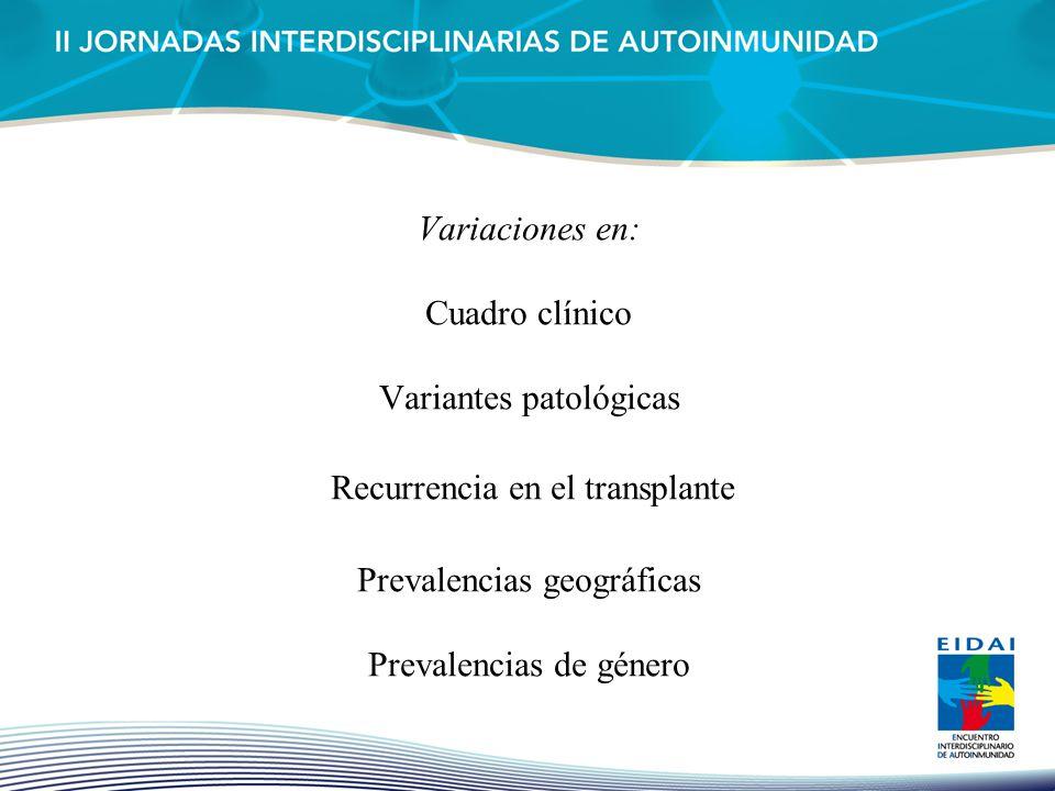 Variaciones en: Cuadro clínico Variantes patológicas Recurrencia en el transplante Prevalencias geográficas Prevalencias de género
