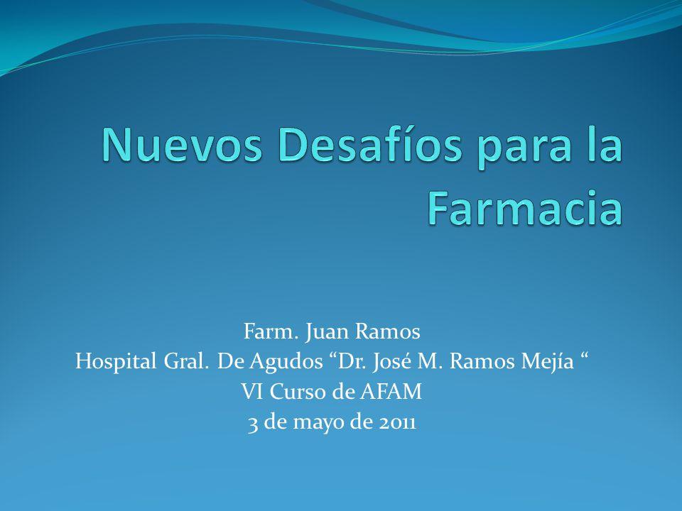 Farm. Juan Ramos Hospital Gral. De Agudos Dr. José M. Ramos Mejía VI Curso de AFAM 3 de mayo de 2011