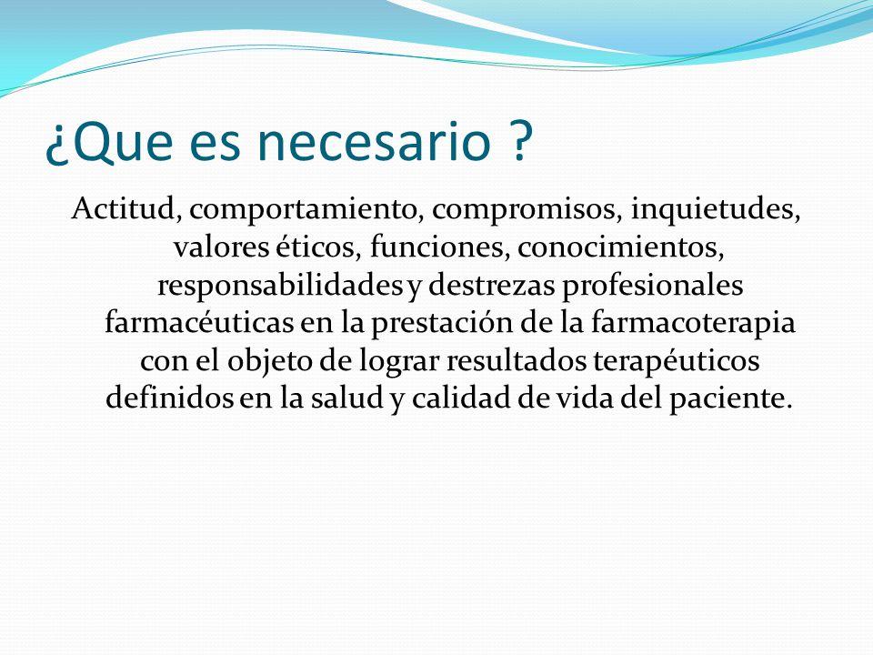 ¿Que es necesario ? Actitud, comportamiento, compromisos, inquietudes, valores éticos, funciones, conocimientos, responsabilidades y destrezas profesi