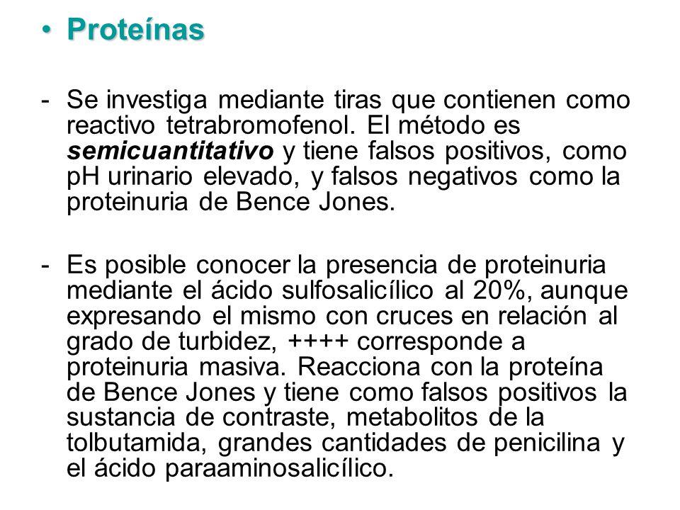 ProteínasProteínas -Se investiga mediante tiras que contienen como reactivo tetrabromofenol. El método es semicuantitativo y tiene falsos positivos, c