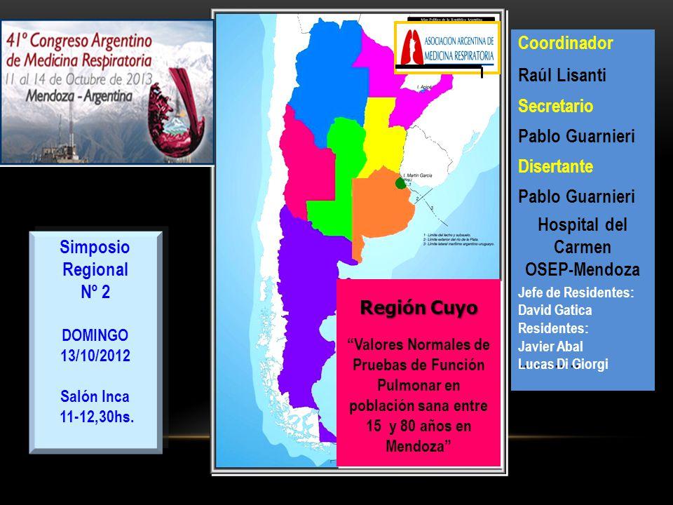 Coordinador Raúl Lisanti Secretario Pablo Guarnieri Disertante Pablo Guarnieri Hospital del Carmen OSEP-Mendoza ………… Simposio Regional Nº 2 DOMINGO 13