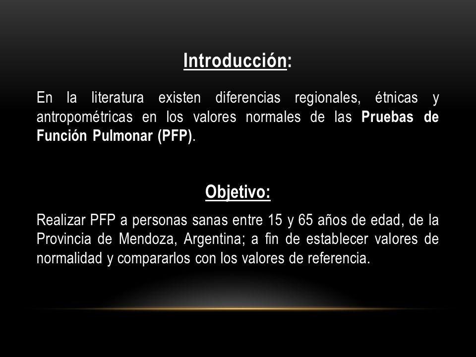 Introducción: En la literatura existen diferencias regionales, étnicas y antropométricas en los valores normales de las Pruebas de Función Pulmonar (P