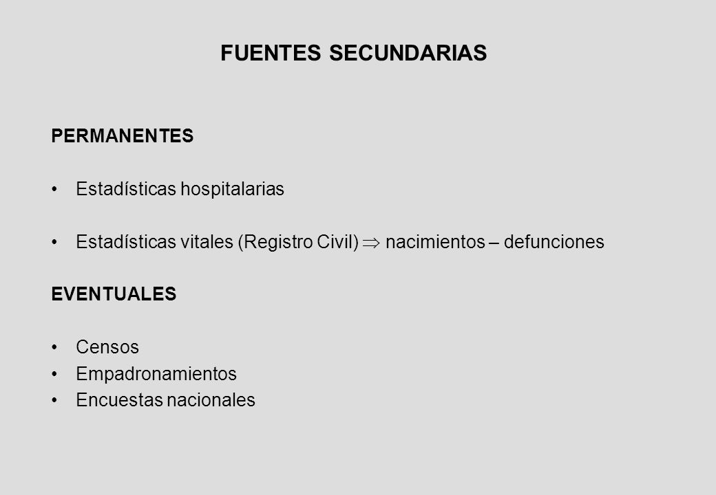 PERMANENTES Estadísticas hospitalarias Estadísticas vitales (Registro Civil) nacimientos – defunciones EVENTUALES Censos Empadronamientos Encuestas nacionales