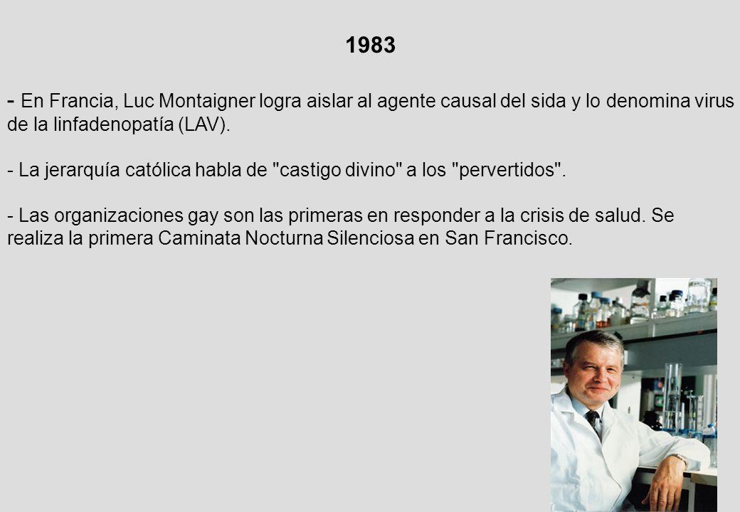 1983 - En Francia, Luc Montaigner logra aislar al agente causal del sida y lo denomina virus de la linfadenopatía (LAV).