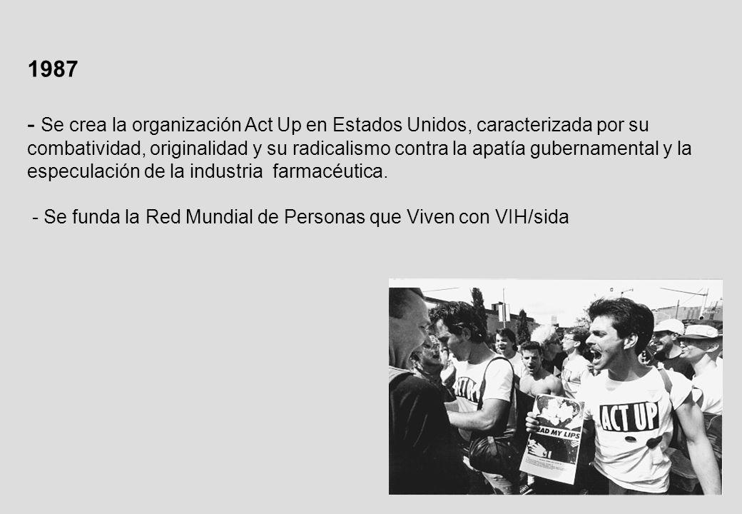 1987 - Se crea la organización Act Up en Estados Unidos, caracterizada por su combatividad, originalidad y su radicalismo contra la apatía gubernamental y la especulación de la industria farmacéutica.