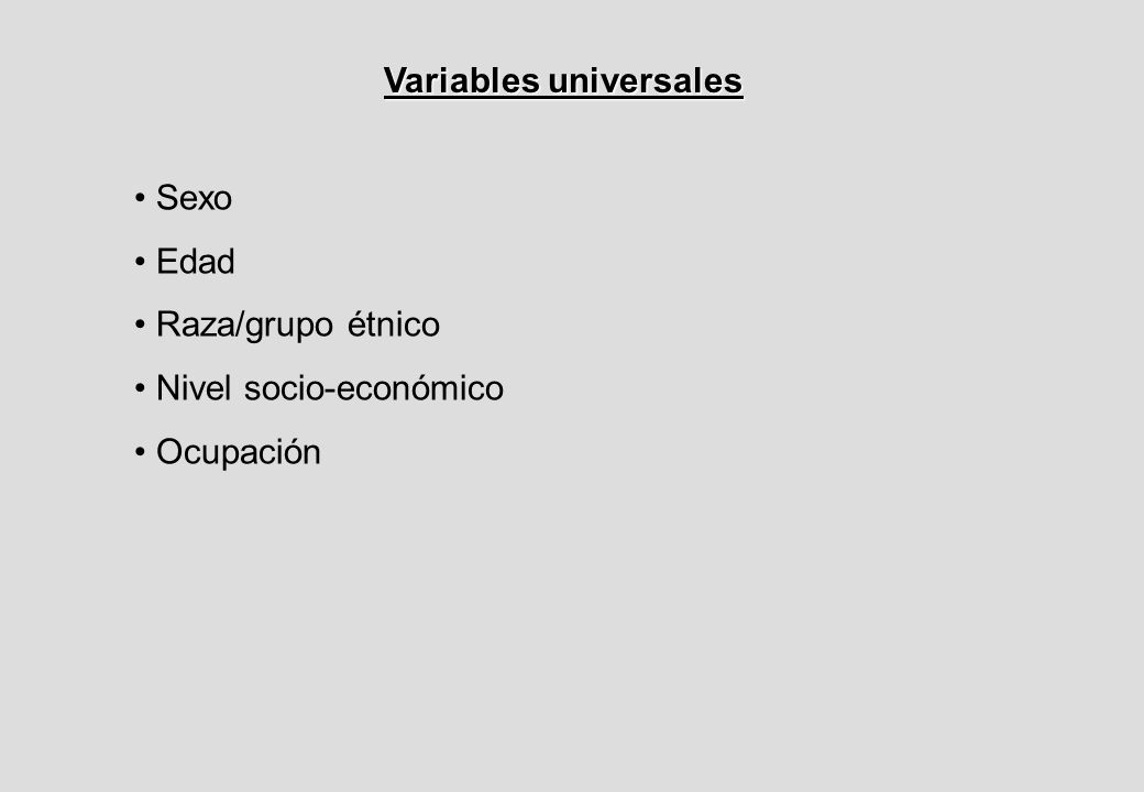 Variables universales Sexo Edad Raza/grupo étnico Nivel socio-económico Ocupación