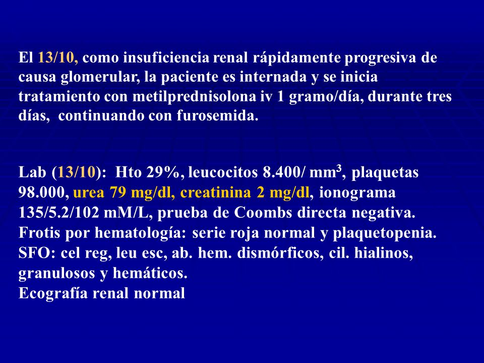 PRONÓSTICO Generalmente evolución prolongada aunque existen IRRP (aún sin semilunas) 50-60% progresan a IRCT en 10-15 años 25-40% mantiene función renal <10% mejoría espontánea Indicadores de mal pronóstico Síndrome nefrótico, IRA, HTA, semilunas y daño T-I Expresión de alfa actina por células renales Indicadores de buen pronóstico Hematuria y/o proteinuria asintomáticas, compromiso glomerular focal en la PBR