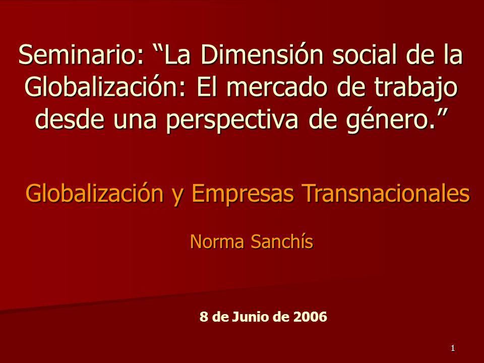 1 Seminario: La Dimensión social de la Globalización: El mercado de trabajo desde una perspectiva de género. Globalización y Empresas Transnacionales