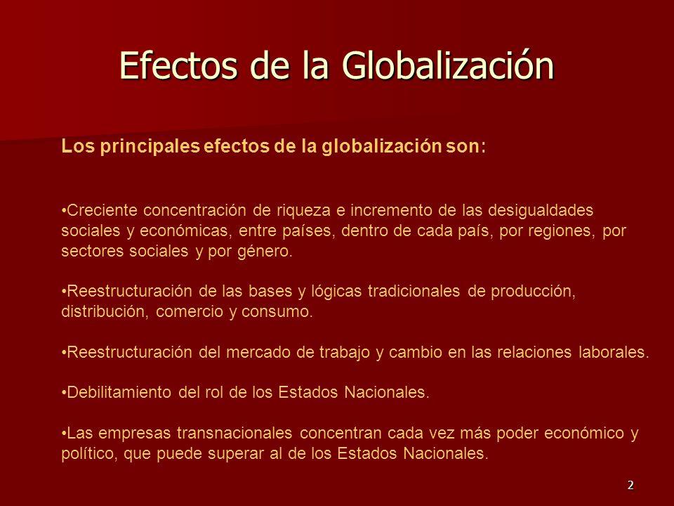 2 Efectos de la Globalización Los principales efectos de la globalización son : Creciente concentración de riqueza e incremento de las desigualdades s