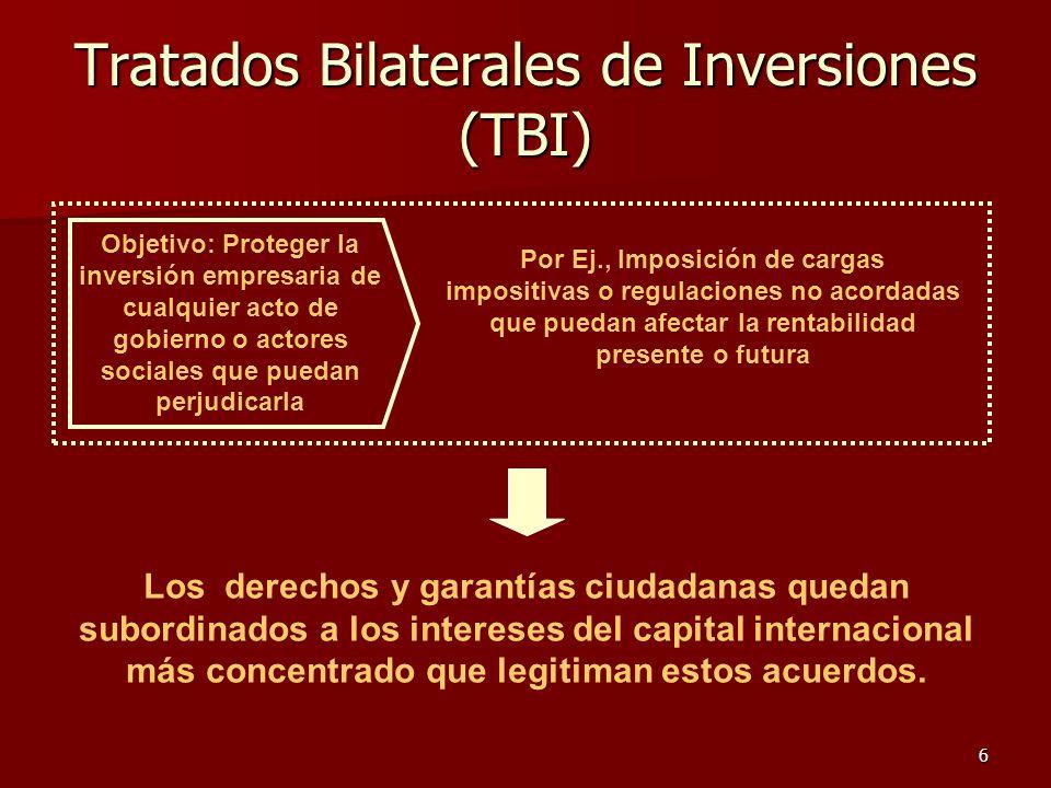 6 Tratados Bilaterales de Inversiones (TBI) Los derechos y garantías ciudadanas quedan subordinados a los intereses del capital internacional más conc