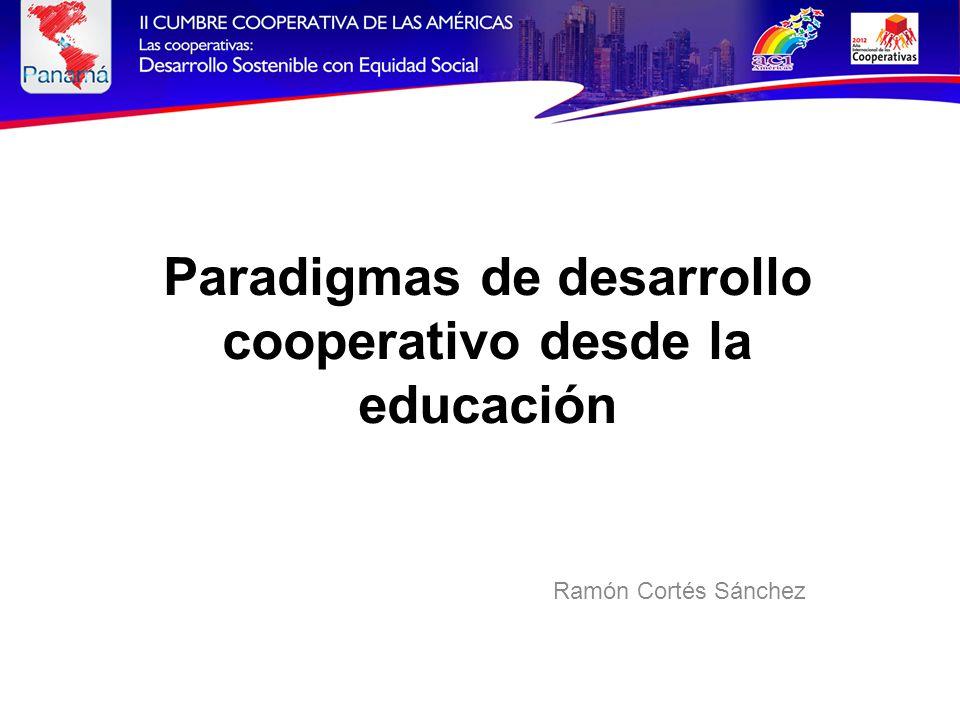 Paradigmas de desarrollo cooperativo desde la educación Ramón Cortés Sánchez
