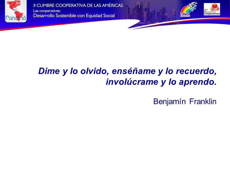Dime y lo olvido, enséñame y lo recuerdo, involúcrame y lo aprendo. Benjamín Franklin