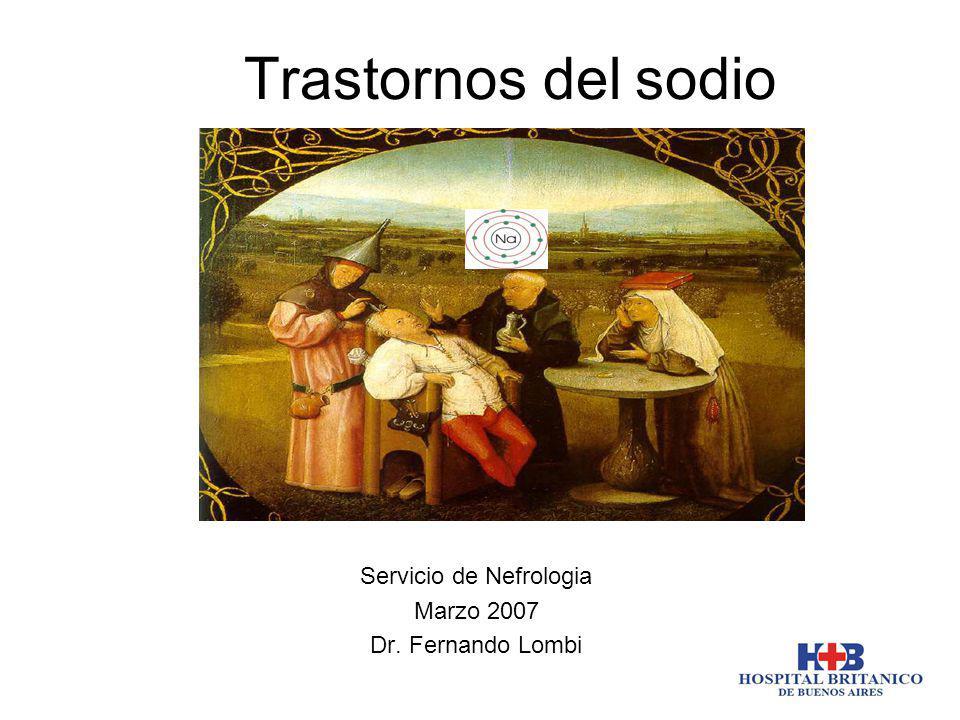 Trastornos del sodio Servicio de Nefrologia Marzo 2007 Dr. Fernando Lombi