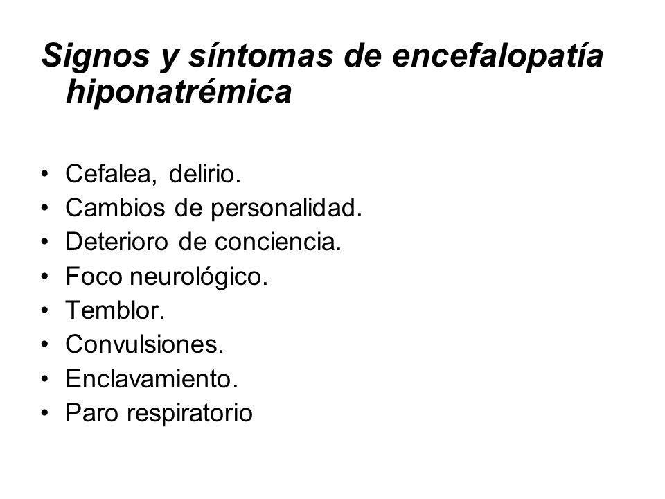 Signos y síntomas de encefalopatía hiponatrémica Cefalea, delirio.