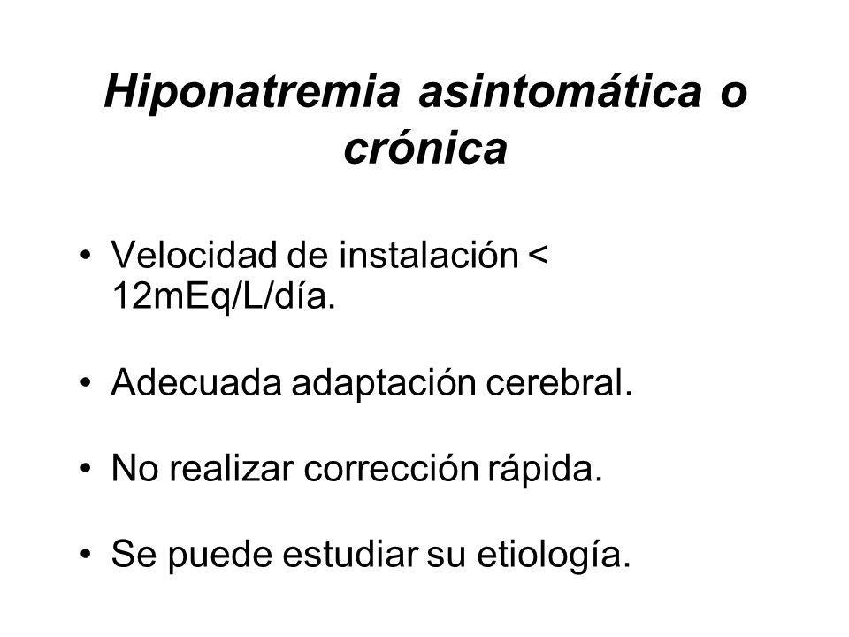 Hiponatremia asintomática o crónica Velocidad de instalación < 12mEq/L/día.