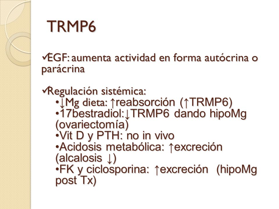 TRMP6 EGF: aumenta actividad en forma autócrina o parácrina EGF: aumenta actividad en forma autócrina o parácrina Regulación sistémica: Regulación sis