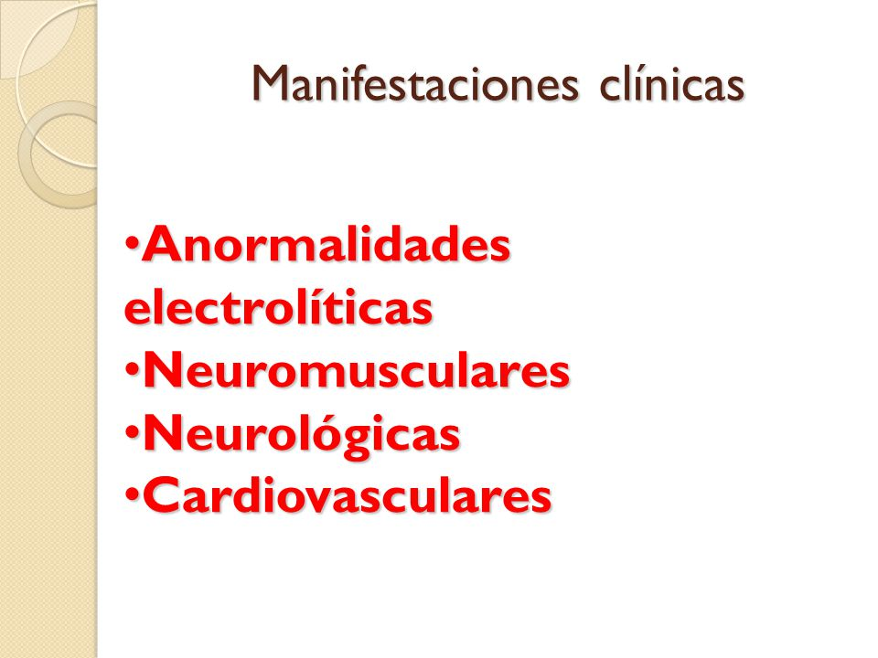 Manifestaciones clínicas Anormalidades electrolíticas Anormalidades electrolíticas Neuromusculares Neuromusculares Neurológicas Neurológicas Cardiovas