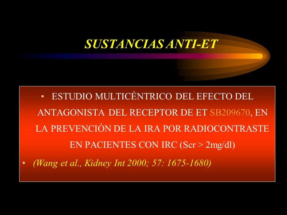 SUSTANCIAS ANTI-ET ESTUDIO MULTICÉNTRICO DEL EFECTO DEL ANTAGONISTA DEL RECEPTOR DE ET SB209670, EN LA PREVENCIÓN DE LA IRA POR RADIOCONTRASTE EN PACIENTES CON IRC (Scr > 2mg/dl) (Wang et al., Kidney Int 2000; 57: 1675-1680)