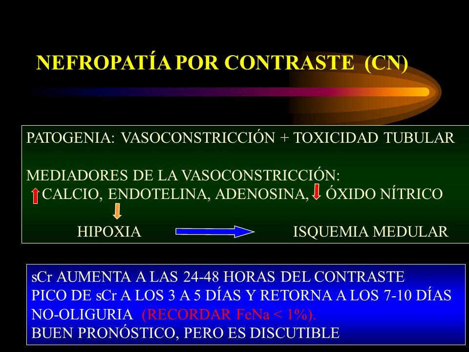 NEFROPATÍA POR CONTRASTE (CN) PATOGENIA: VASOCONSTRICCIÓN + TOXICIDAD TUBULAR MEDIADORES DE LA VASOCONSTRICCIÓN: CALCIO, ENDOTELINA, ADENOSINA, ÓXIDO