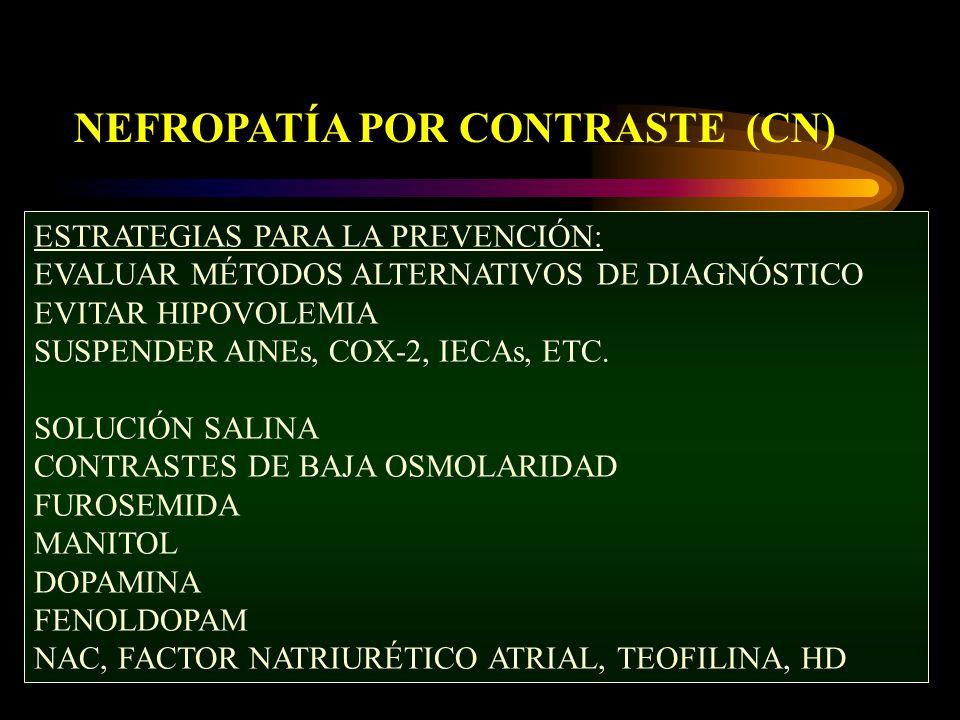 NEFROPATÍA POR CONTRASTE (CN) ESTRATEGIAS PARA LA PREVENCIÓN: EVALUAR MÉTODOS ALTERNATIVOS DE DIAGNÓSTICO EVITAR HIPOVOLEMIA SUSPENDER AINEs, COX-2, IECAs, ETC.