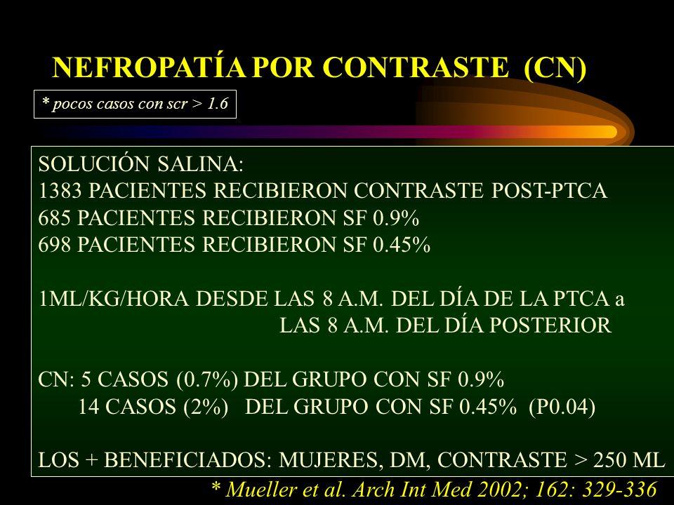 NEFROPATÍA POR CONTRASTE (CN) SOLUCIÓN SALINA: 1383 PACIENTES RECIBIERON CONTRASTE POST-PTCA 685 PACIENTES RECIBIERON SF 0.9% 698 PACIENTES RECIBIERON SF 0.45% 1ML/KG/HORA DESDE LAS 8 A.M.