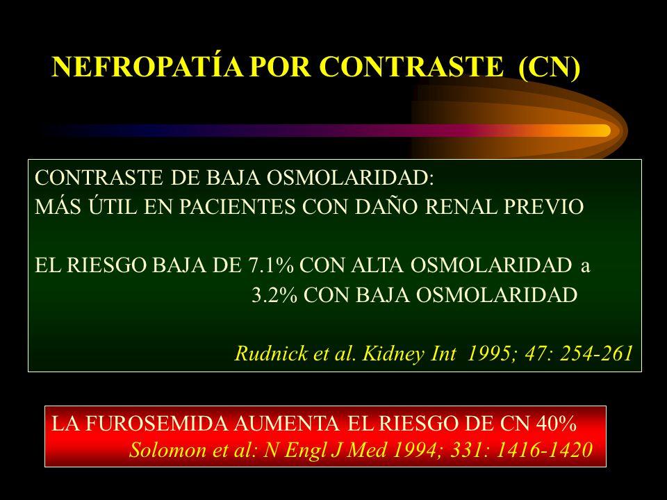 NEFROPATÍA POR CONTRASTE (CN) CONTRASTE DE BAJA OSMOLARIDAD: MÁS ÚTIL EN PACIENTES CON DAÑO RENAL PREVIO EL RIESGO BAJA DE 7.1% CON ALTA OSMOLARIDAD a 3.2% CON BAJA OSMOLARIDAD Rudnick et al.