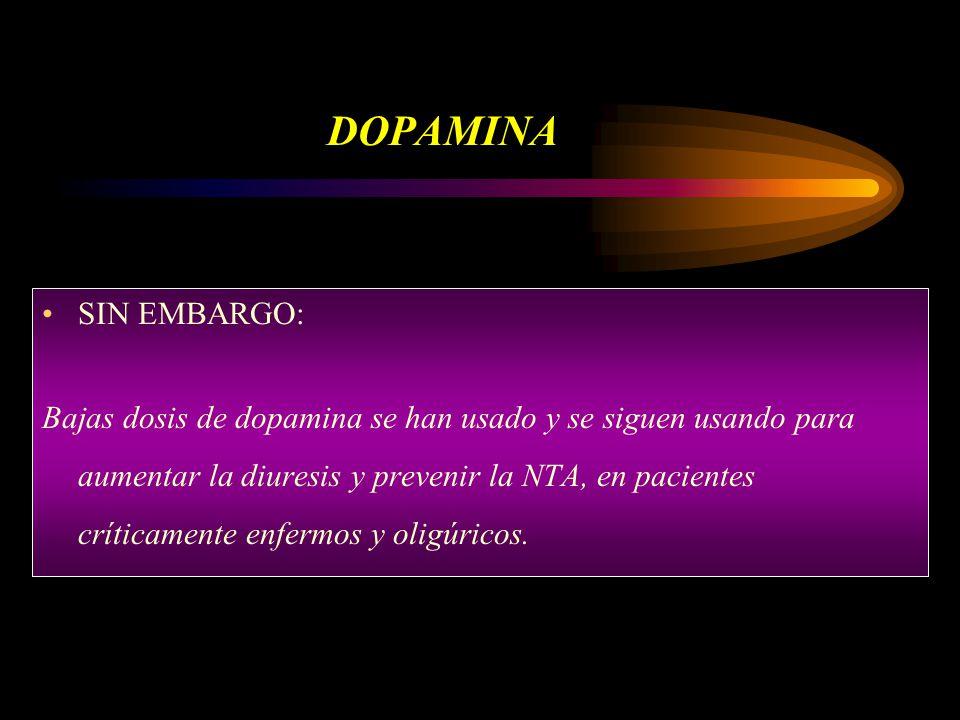 DOPAMINA SIN EMBARGO: Bajas dosis de dopamina se han usado y se siguen usando para aumentar la diuresis y prevenir la NTA, en pacientes críticamente enfermos y oligúricos.