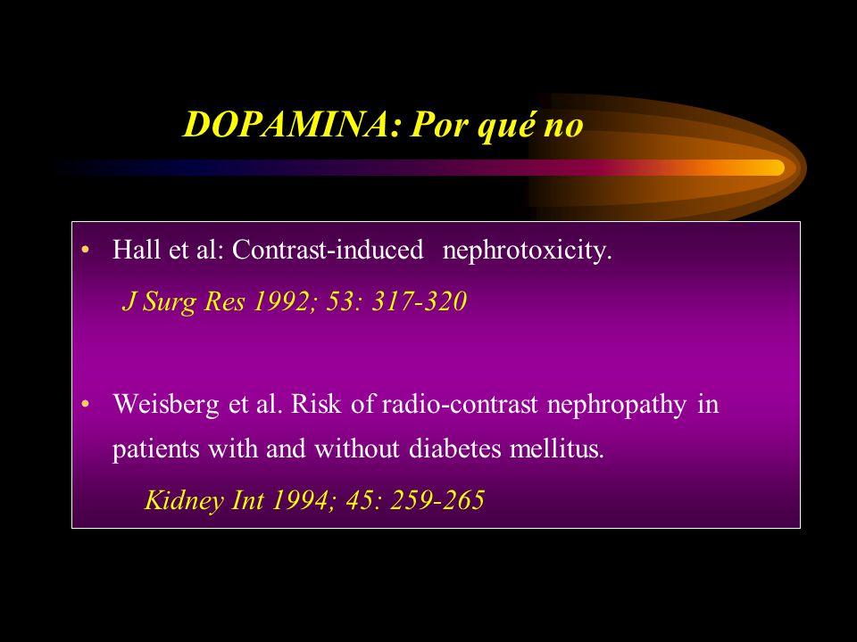 DOPAMINA: Por qué no Hall et al: Contrast-induced nephrotoxicity. J Surg Res 1992; 53: 317-320 Weisberg et al. Risk of radio-contrast nephropathy in p