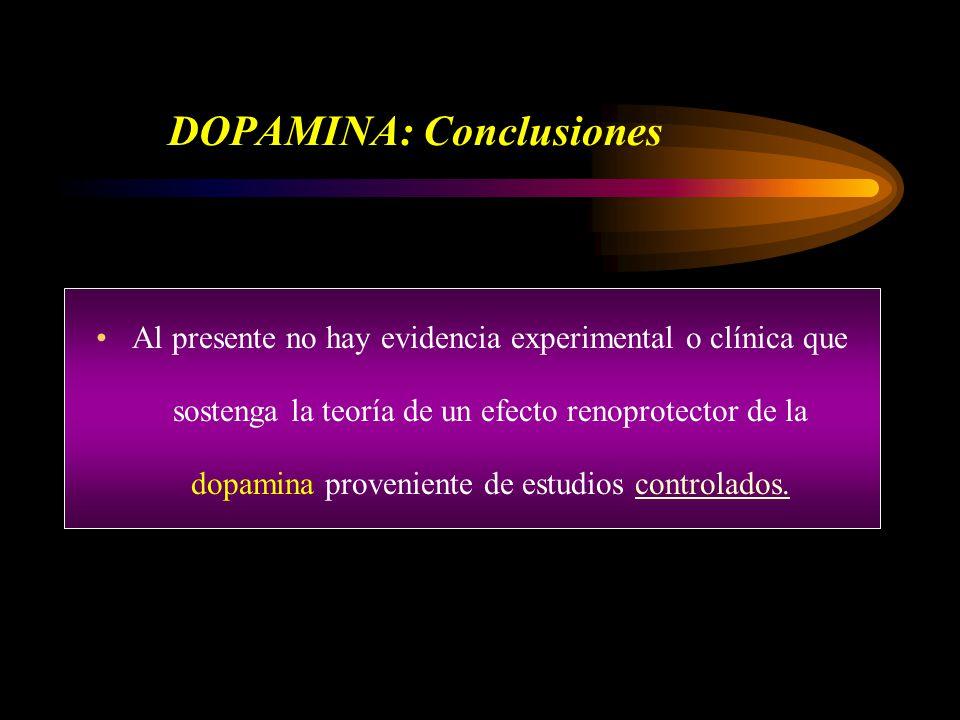 DOPAMINA: Conclusiones Al presente no hay evidencia experimental o clínica que sostenga la teoría de un efecto renoprotector de la dopamina proveniente de estudios controlados.