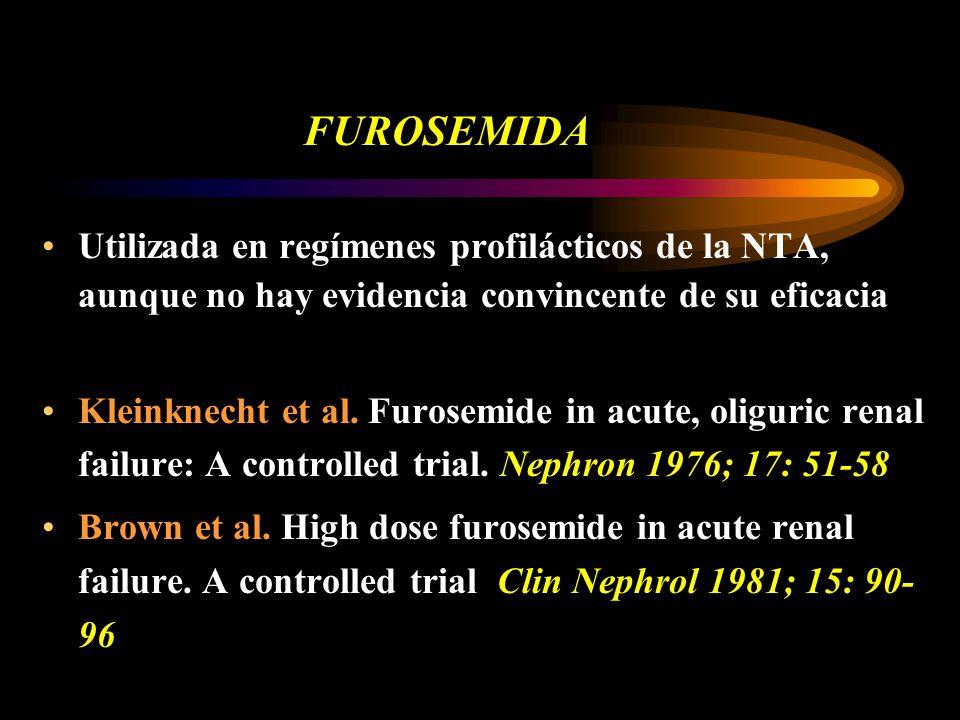 FUROSEMIDA Utilizada en regímenes profilácticos de la NTA, aunque no hay evidencia convincente de su eficacia Kleinknecht et al. Furosemide in acute,