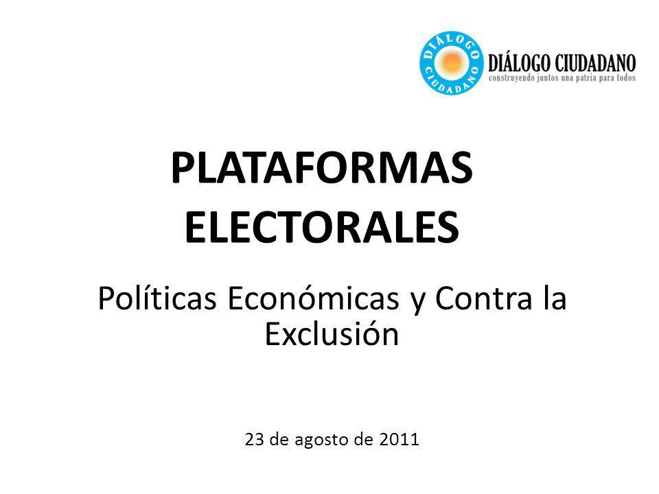 PLATAFORMAS ELECTORALES Políticas Económicas y Contra la Exclusión 23 de agosto de 2011