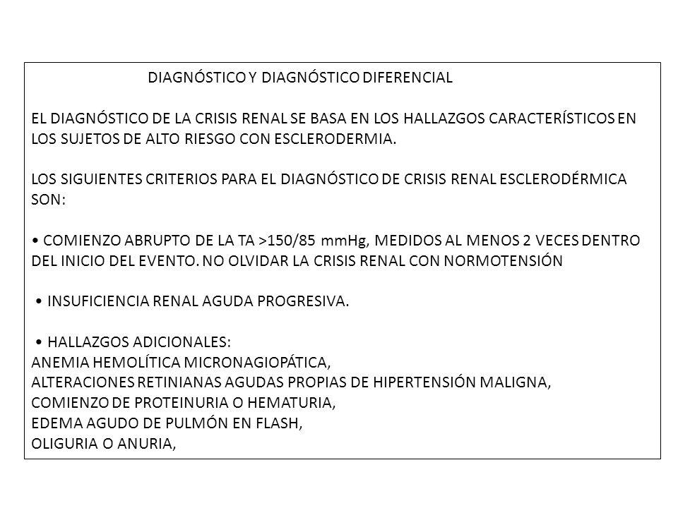 DIAGNÓSTICO Y DIAGNÓSTICO DIFERENCIAL EL DIAGNÓSTICO DE LA CRISIS RENAL SE BASA EN LOS HALLAZGOS CARACTERÍSTICOS EN LOS SUJETOS DE ALTO RIESGO CON ESCLERODERMIA.