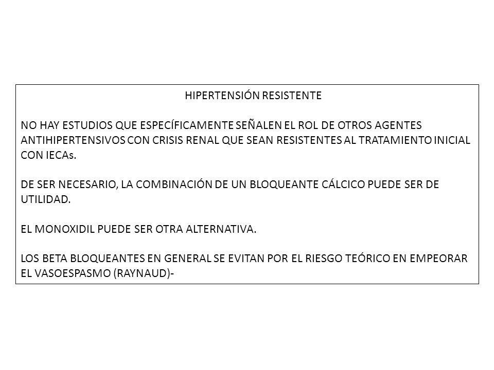HIPERTENSIÓN RESISTENTE NO HAY ESTUDIOS QUE ESPECÍFICAMENTE SEÑALEN EL ROL DE OTROS AGENTES ANTIHIPERTENSIVOS CON CRISIS RENAL QUE SEAN RESISTENTES AL TRATAMIENTO INICIAL CON IECAs.