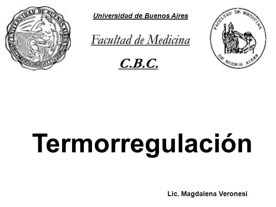 Termorregulación Universidad de Buenos Aires Facultad de Medicina C.B.C. Lic. Magdalena Veronesi