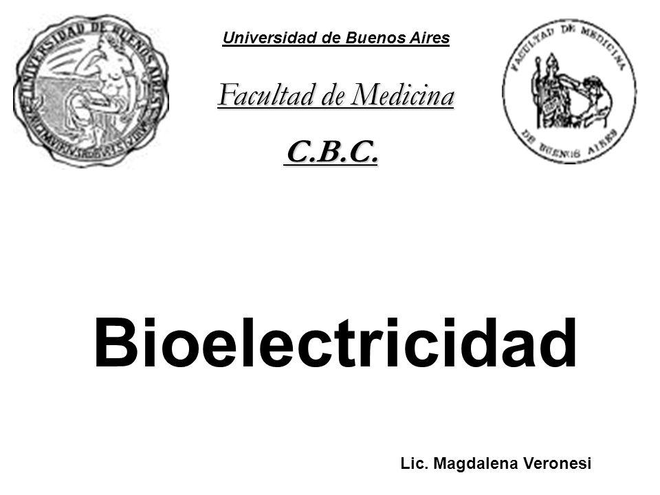 Bioelectricidad Universidad de Buenos Aires Facultad de Medicina C.B.C. Lic. Magdalena Veronesi