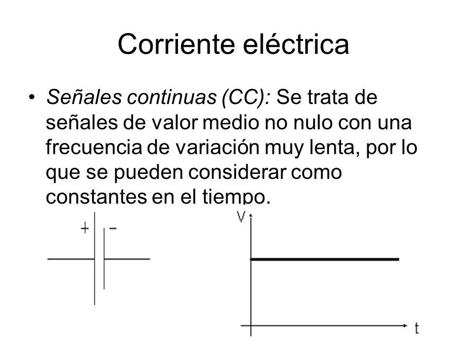 Corriente eléctrica Señales continuas (CC): Se trata de señales de valor medio no nulo con una frecuencia de variación muy lenta, por lo que se pueden considerar como constantes en el tiempo.