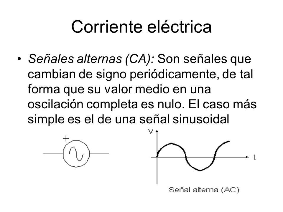 Señales alternas (CA): Son señales que cambian de signo periódicamente, de tal forma que su valor medio en una oscilación completa es nulo.