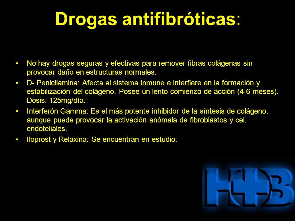Drogas antifibróticas: No hay drogas seguras y efectivas para remover fibras colágenas sin provocar daño en estructuras normales. D- Penicilamina: Afe