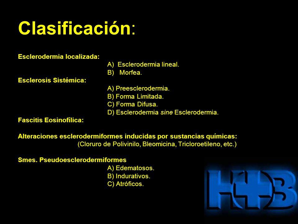 Clasificación: Esclerodermia localizada: A) Esclerodermia lineal. B) Morfea. Esclerosis Sistémica: A) Preesclerodermia. B) Forma Limitada. C) Forma Di
