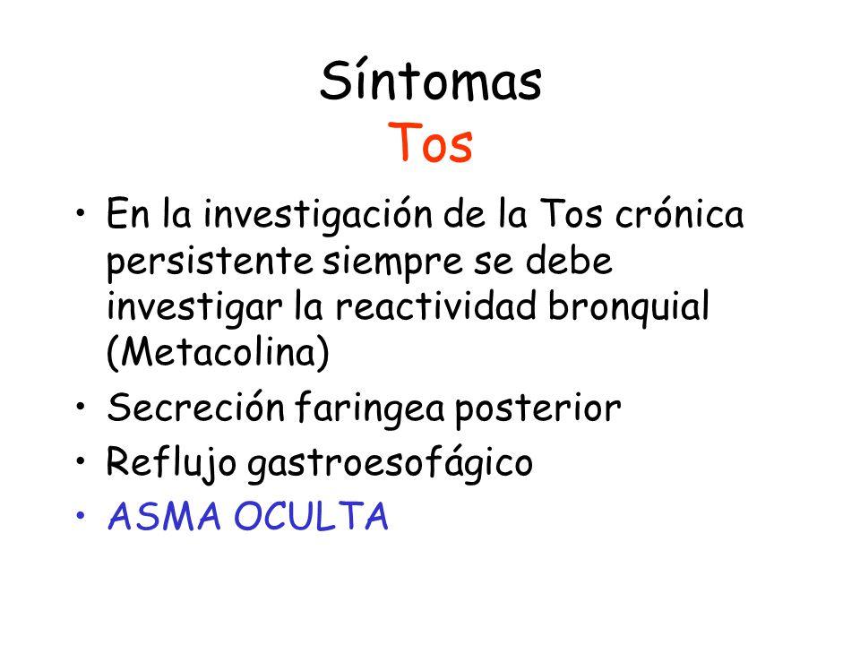 Síntomas Tos En la investigación de la Tos crónica persistente siempre se debe investigar la reactividad bronquial (Metacolina) Secreción faringea posterior Reflujo gastroesofágico ASMA OCULTA