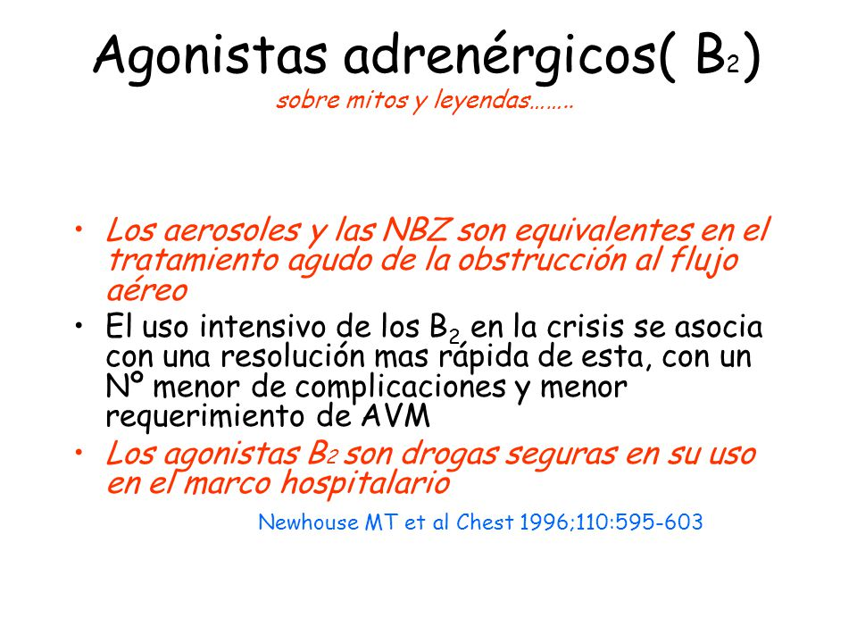 Agonistas adrenérgicos( B 2 ) sobre mitos y leyendas…….. Los aerosoles y las NBZ son equivalentes en el tratamiento agudo de la obstrucción al flujo a