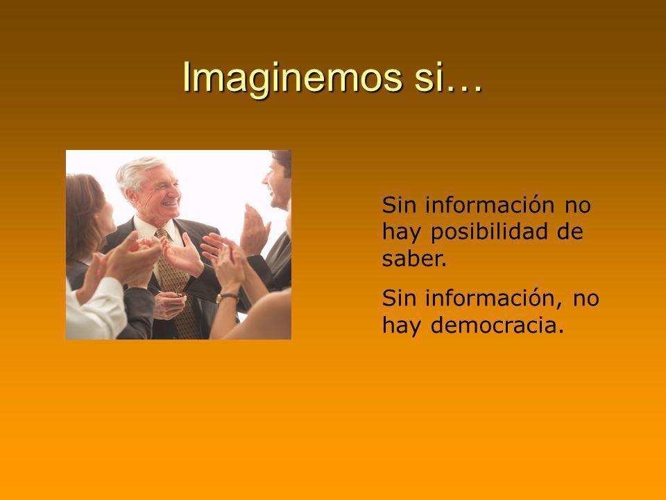 Imaginemos si… Sin información no hay posibilidad de saber. Sin información, no hay democracia.