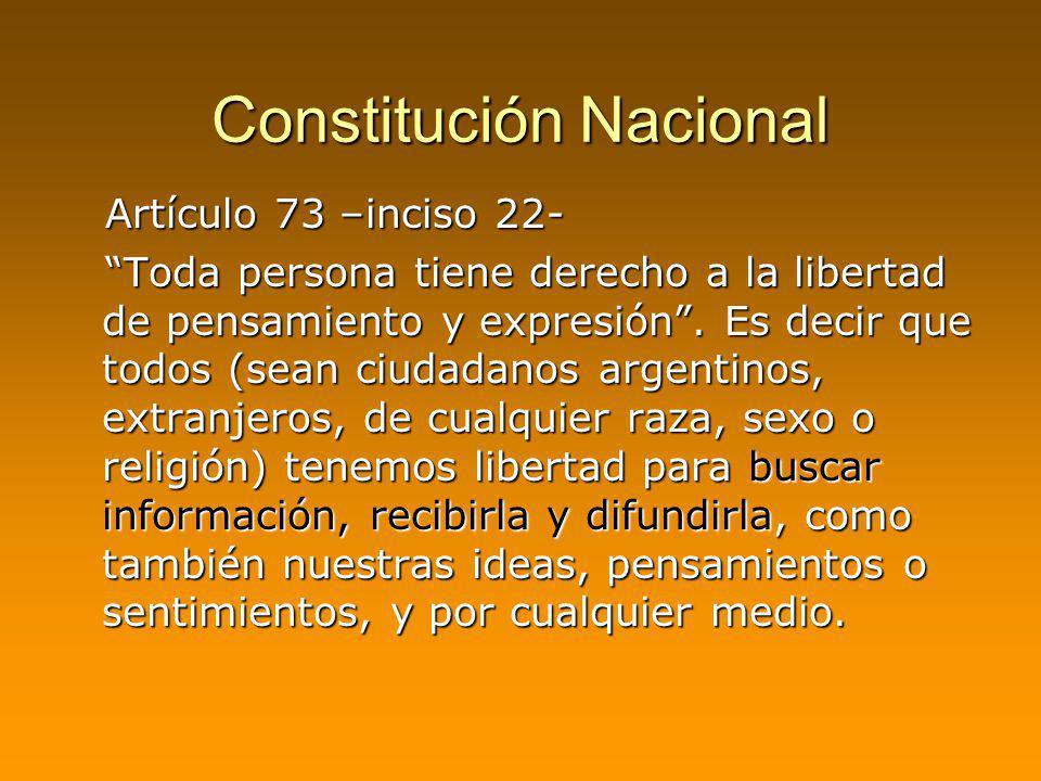 Constitución Nacional Artículo 73 –inciso 22- Artículo 73 –inciso 22- Toda persona tiene derecho a la libertad de pensamiento y expresión. Es decir qu