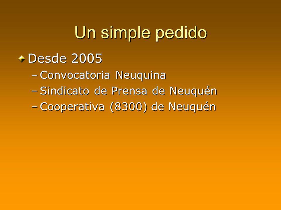 Un simple pedido Desde 2005 –Convocatoria Neuquina –Sindicato de Prensa de Neuquén –Cooperativa (8300) de Neuquén