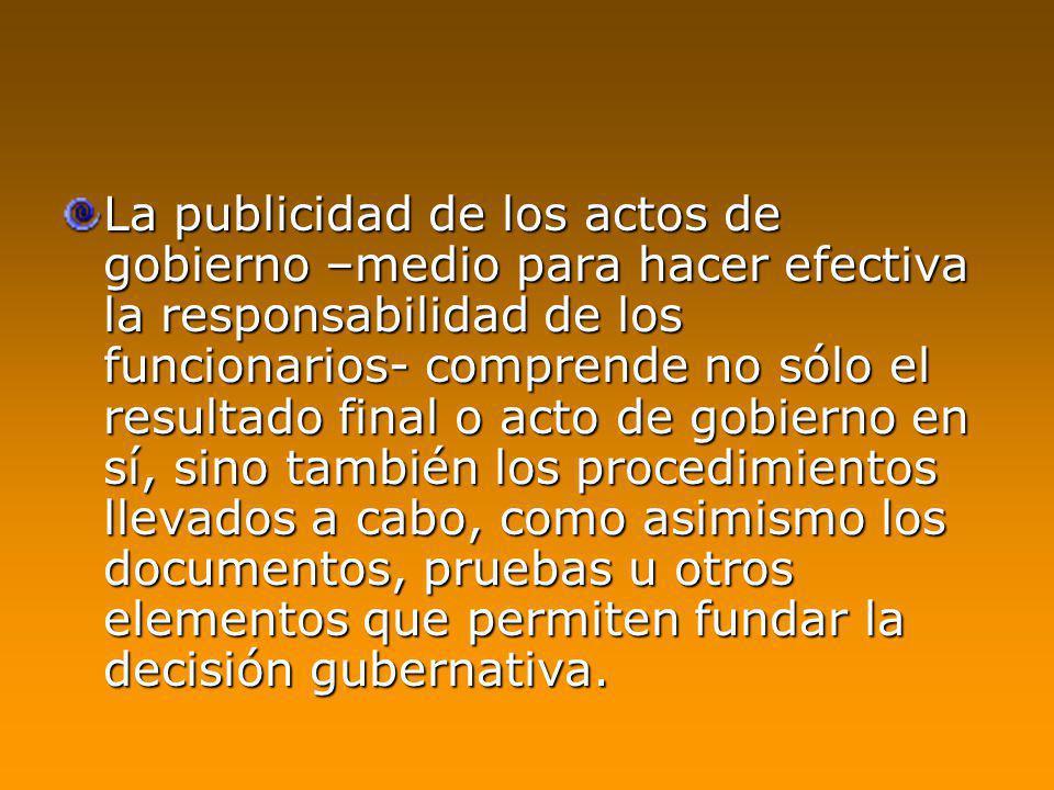La publicidad de los actos de gobierno –medio para hacer efectiva la responsabilidad de los funcionarios- comprende no sólo el resultado final o acto