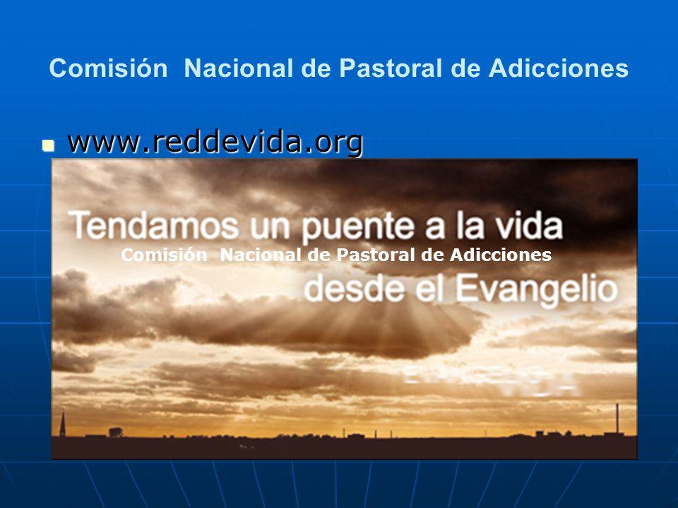 Comisión Nacional de Pastoral de Adicciones www.reddevida.org www.reddevida.org Comisión Nacional de Pastoral de Adicciones